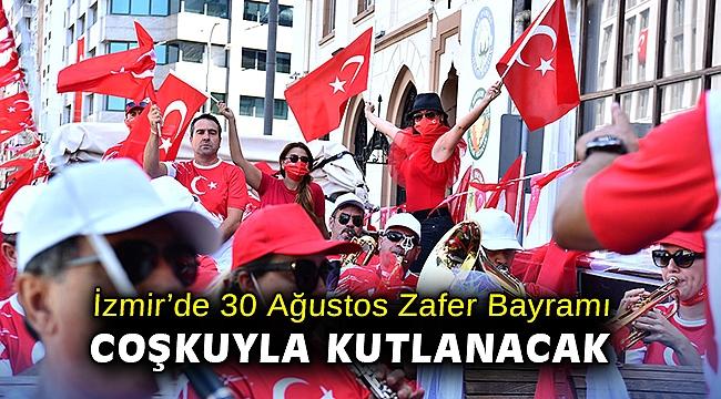 İzmir'de 30 Ağustos Zafer Bayramı coşkuyla kutlanacak