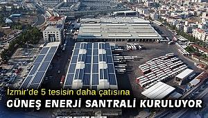 İzmir'de 5 tesisin daha çatısına güneş enerji santrali kuruluyor