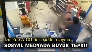 İzmir'de A 101'deki şiddet olayına sosyal medyada büyük tepki!