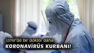 İzmir'de bir doktor daha koronavirüs kurbanı!