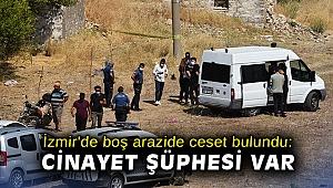 İzmir'de boş arazide ceset bulundu: Cinayet şüphesi var