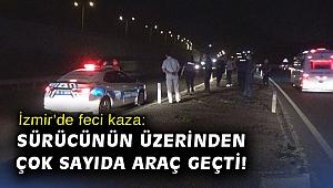 İzmir'de feci kaza: Sürücünün üzerinden çok sayıda araç geçti!