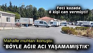 İzmir'de kazada 8 kişinin öldüğü mahallenin muhtarı: