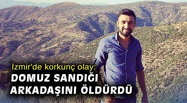 İzmir'de korkunç olay: Domuz sandığı arkadaşını öldürdü