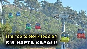 İzmir'de teleferik tesisleri bir hafta kapalı!