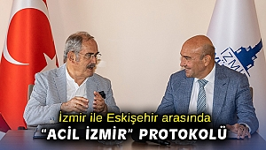 """İzmir ile Eskişehir arasında """"Acil İzmir"""" protokolü"""