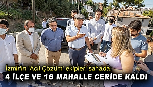 İzmir'in 'Acil Çözüm' ekipleri sahada: 4 ilçe ve 16 mahalle geride kaldı