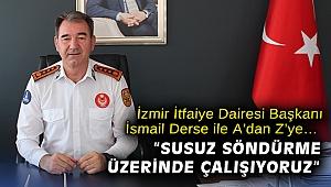 İzmir İtfaiye Dairesi Başkanı İsmail Derse ile A'dan Z'ye…