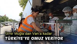 İzmir Muğla'dan Van'a kadar Türkiye'ye omuz veriyor