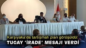 Karşıyaka'da tartışmalı plan görüşüldü: Tugay 'irade' mesajı verdi