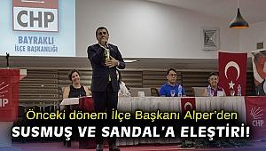 Önceki dönem İlçe Başkanı Alper'den Susmuş ve Sandal'a eleştiri!