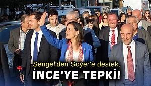 Sengel'den Soyer'e destek İnce'ye tepki!