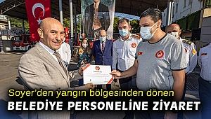Soyer, yangın bölgesinden dönen belediye personelini ziyaret etti