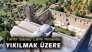 Tarihi İsabey Cami minaresi yıkılmak üzere