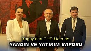 Tugay'dan CHP Lider'ine yangın ve yatırım raporu