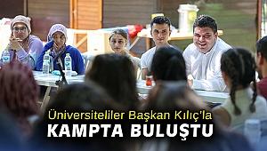 Üniversiteliler Başkan Kılıç'la kampta buluştu