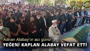 Adnan Alabay'ın acı günü! Yeğeni Kaplan Alabay vefat etti