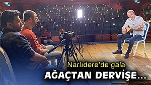 """""""Ağaçtan Dervişe"""" Narlıdere'de gala yapıyor!"""
