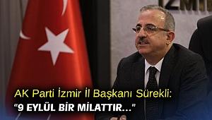"""AK Parti İzmir İl Başkanı Sürekli: """"9 Eylül bir milattır…"""""""