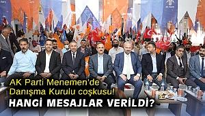 AK Parti Menemen'de Danışma Kurulu coşkusu! Hangi mesajlar verildi?