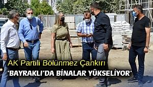 AK Partili Bölünmez Çankırı 'Bayraklı'da binalar yükseliyor'