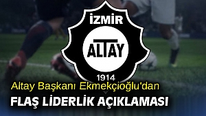 Altay Başkanı Ekmekçioğlu'dan flaş liderlik açıklaması