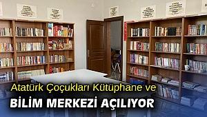 Atatürk Çoçukları Kütüphane ve Bilim Merkezi açılıyor