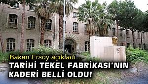 Bakan Ersoy açıkladı… Tarihi Tekel Fabrikası'nın kaderi belli oldu!