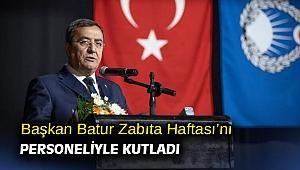 Başkan Batur Zabıta Haftası'nı personeliyle kutladı