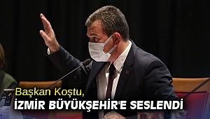 Başkan Koştu, İzmir Büyükşehir'e seslendi