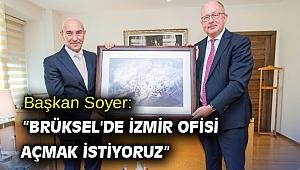 """Başkan Soyer: """"Brüksel'de İzmir ofisi açmak istiyoruz"""""""