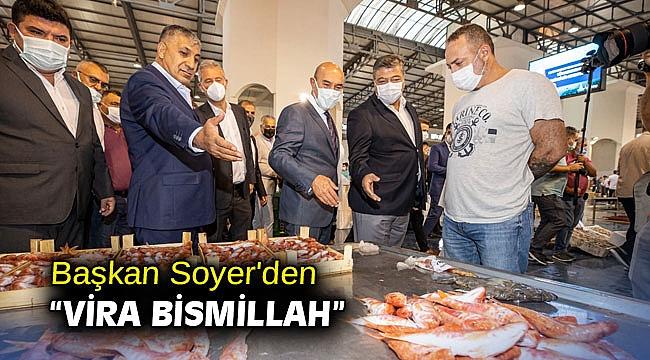 "Başkan Soyer'den ""Vira Bismillah"""