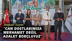 """Başkan Soyer, Pet İzmir 2021'in açılışında konuştu: """"Can dostlarımıza merhamet değil adalet borçluyuz"""""""