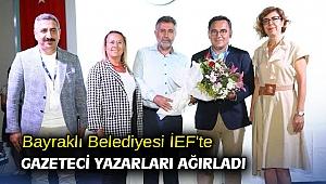 Bayraklı Belediyesi İEF'te gazeteci yazarları ağırladı