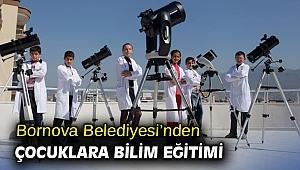 Bornova Belediyesi'nden çocuklara bilim eğitimi