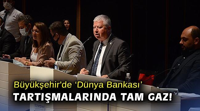Büyükşehir'de 'Dünya Bankası' tartışmalarında tam gaz!