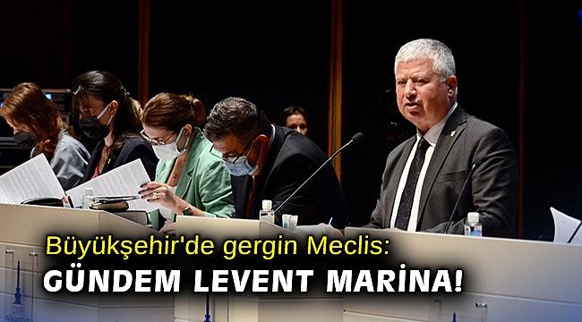 Büyükşehir'de gergin Meclis: Gündem Levent Marina!