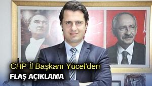 CHP İl Başkanı Yücel'den flaş açıklama