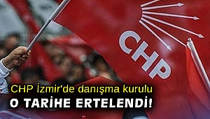 CHP İzmir'de danışma kurulu o tarihe ertelendi!