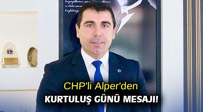 CHP'li Alper'den kurtuluş günü mesajı!