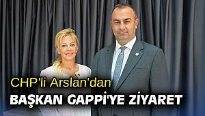 CHP'li Arslan'dan Başkan Gappi'ye ziyaret