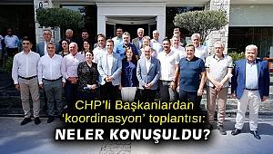 CHP'li Başkanlardan 'koordinasyon' toplantısı: Neler konuşuldu?