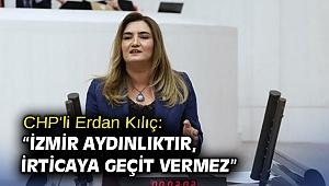 """CHP'li Erdan Kılıç: """"İzmir aydınlıktır, irticaya geçit vermez"""""""