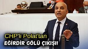 CHP'li Polat'tan Eğirdir Gölü çıkışı!