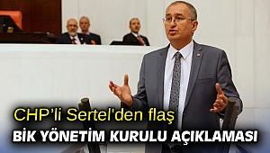 CHP'li Sertel'den flaş BİK Yönetim Kurulu açıklaması