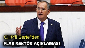 CHP'li Sertel'den flaş rektör açıklaması