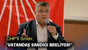 """CHP'li Sındır, """"Vatandaş sandığı bekliyor!"""""""