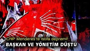 CHP Menderes'te istifa depremi! Başkan ve yönetim düştü