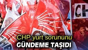 CHP yurt sorununu gündeme taşıdı