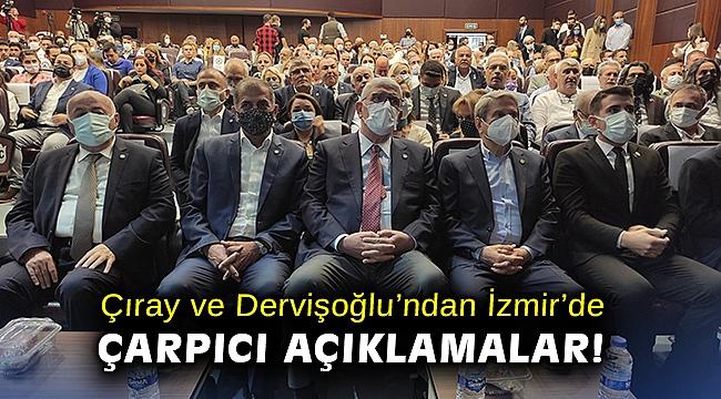 Çıray ve Dervişoğlu'ndan İzmir'de çarpıcı açıklamalar!
